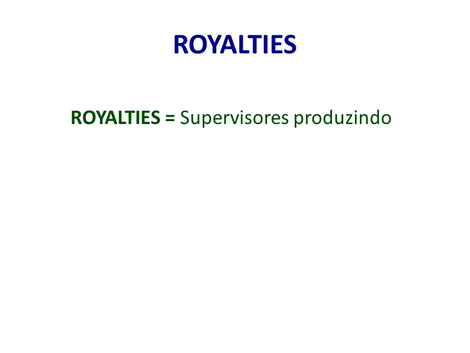 ROYALTIES ROYALTIES = Supervisores produzindo