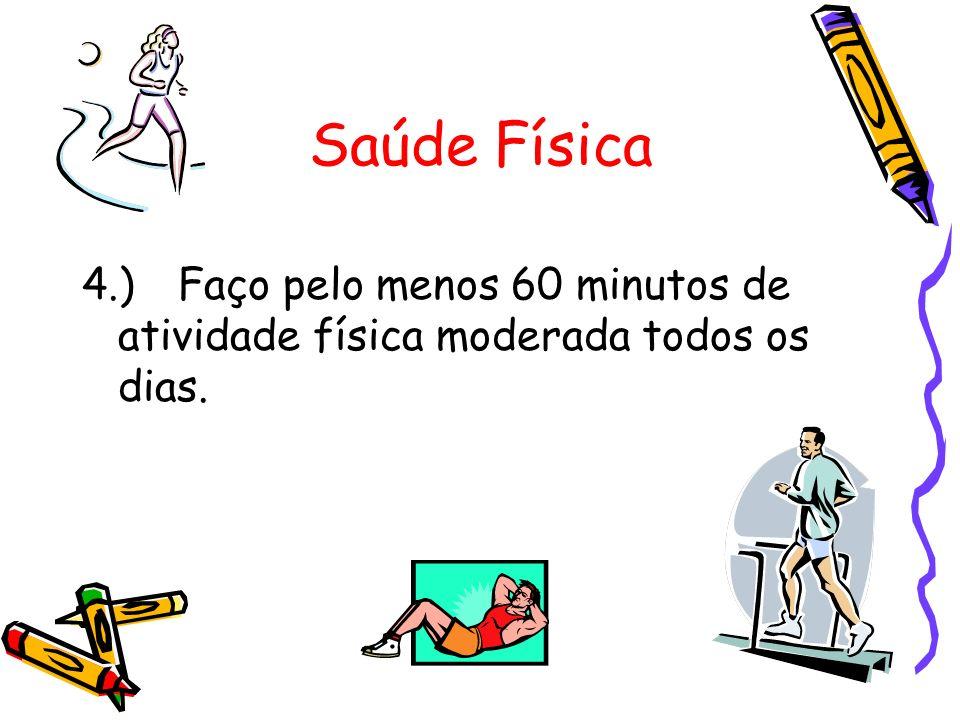 4.)Faço pelo menos 60 minutos de atividade física moderada todos os dias.