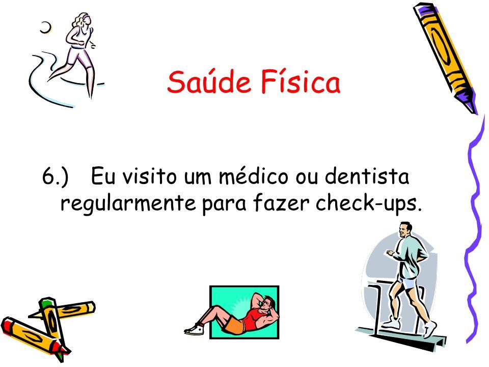 6.)Eu visito um médico ou dentista regularmente para fazer check-ups.