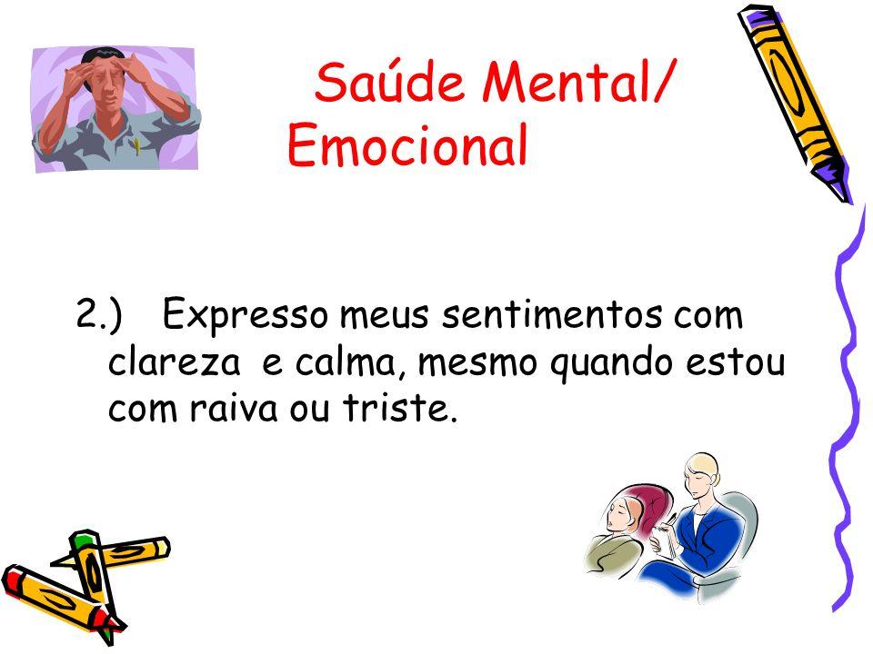 2.)Expresso meus sentimentos com clareza e calma, mesmo quando estou com raiva ou triste.