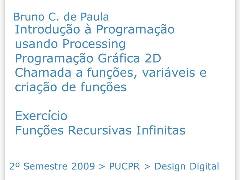 Introdução à Programação usando Processing Programação Gráfica 2D Chamada a funções, variáveis e criação de funções Exercício Funções Recursivas Infin