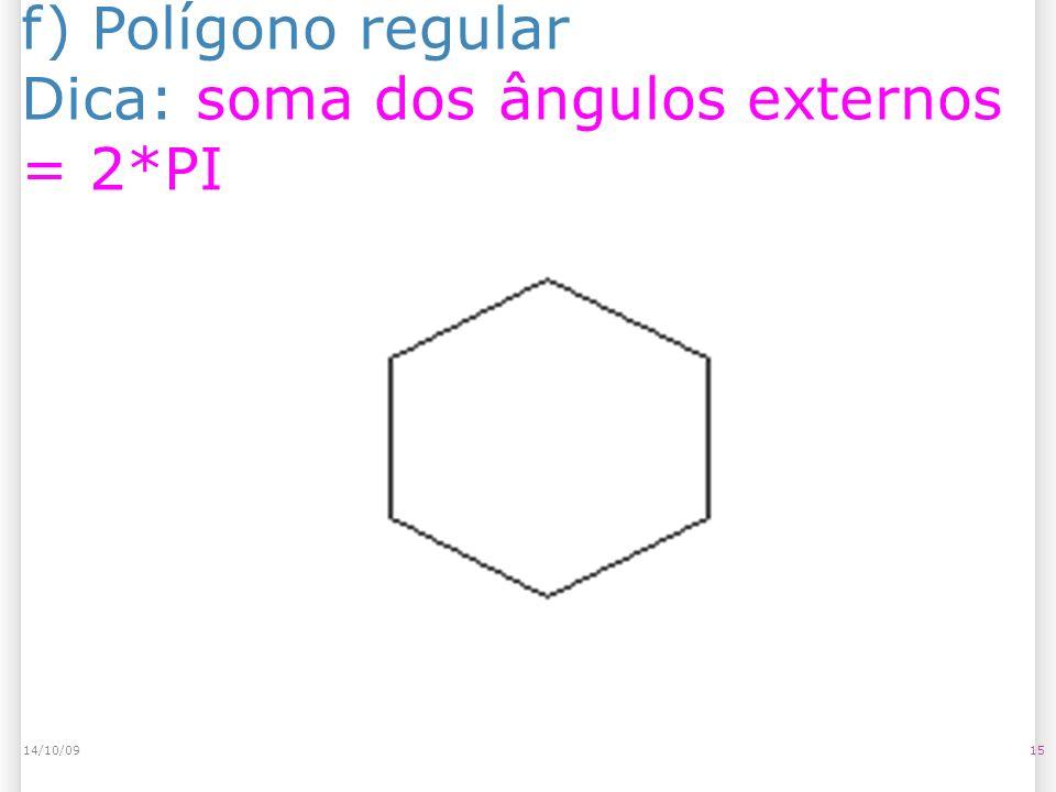 f) Polígono regular Dica: soma dos ângulos externos = 2*PI 1514/10/09