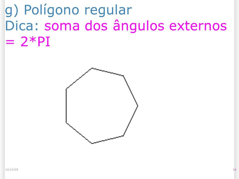 g) Polígono regular Dica: soma dos ângulos externos = 2*PI 1614/10/09
