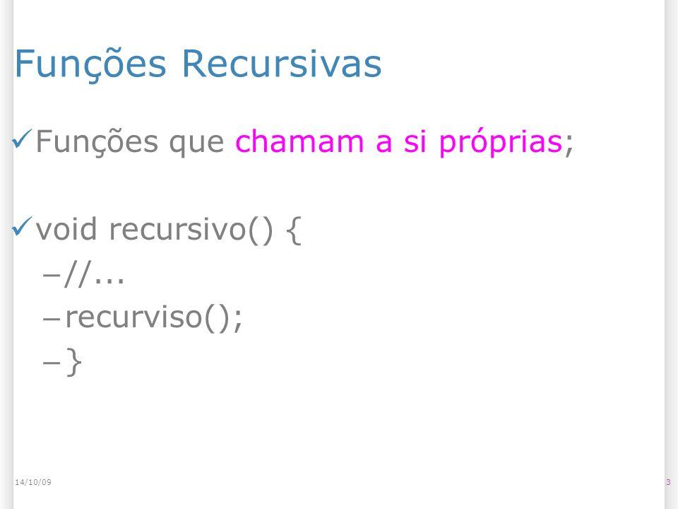 Funções Recursivas 314/10/09 Funções que chamam a si próprias; void recursivo() { – //... – recurviso(); – }