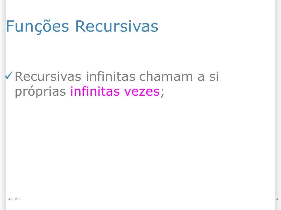Funções Recursivas 414/10/09 Recursivas infinitas chamam a si próprias infinitas vezes;