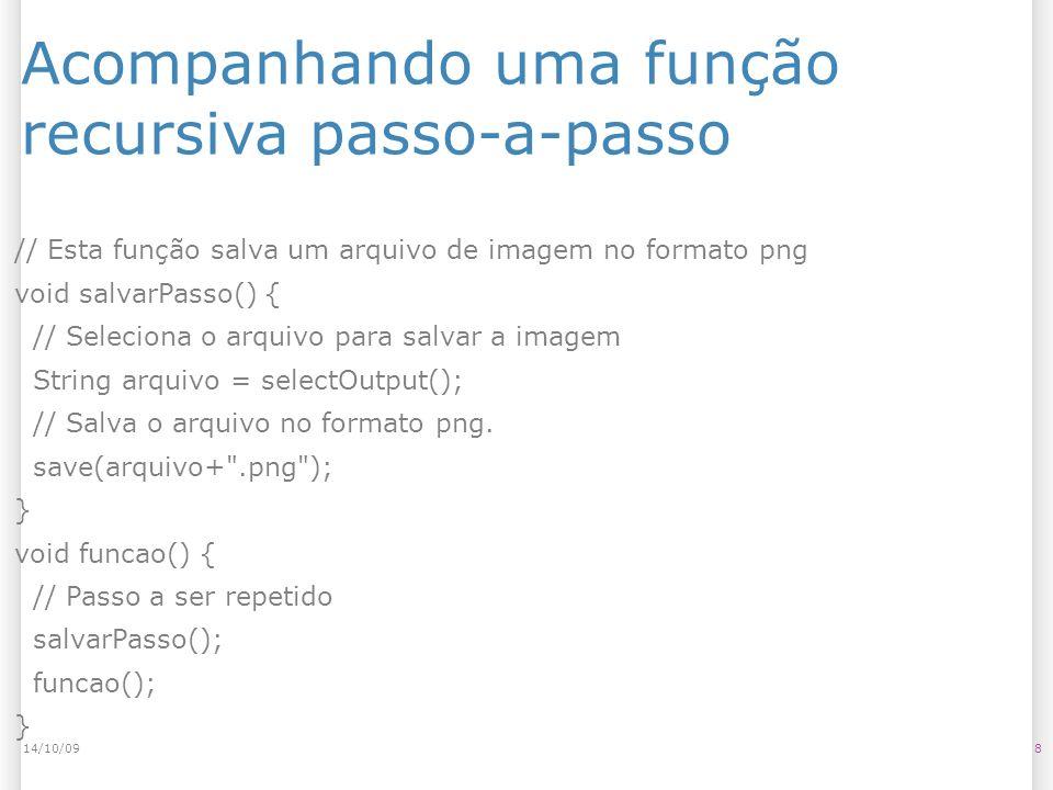 Acompanhando uma função recursiva passo-a-passo 814/10/09 // Esta função salva um arquivo de imagem no formato png void salvarPasso() { // Seleciona o