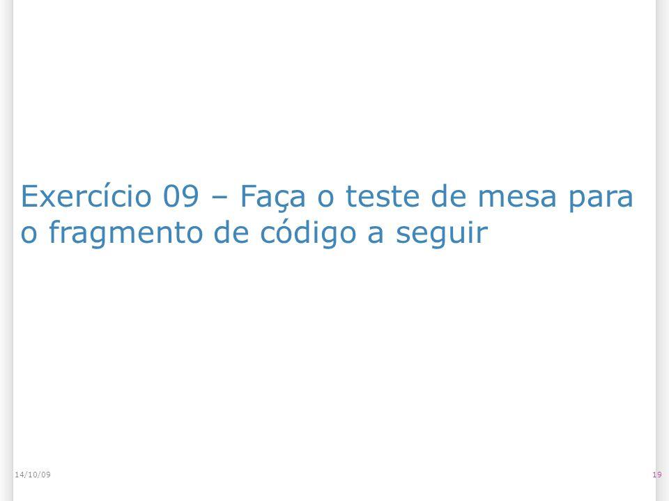 Exercício 09 – Faça o teste de mesa para o fragmento de código a seguir 1914/10/09