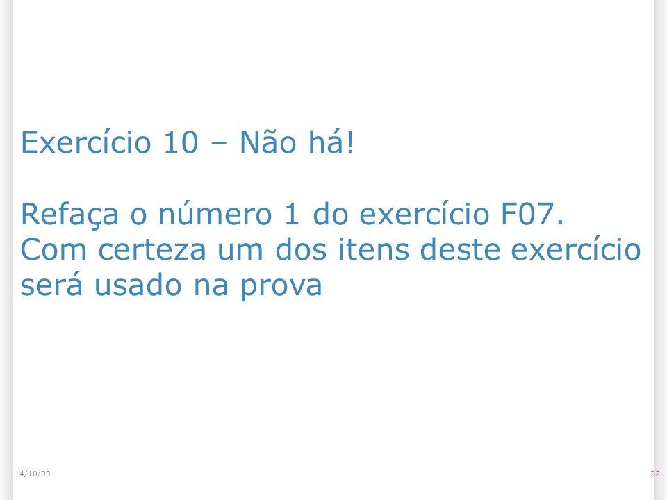 Exercício 10 – Não há! Refaça o número 1 do exercício F07. Com certeza um dos itens deste exercício será usado na prova 2214/10/09