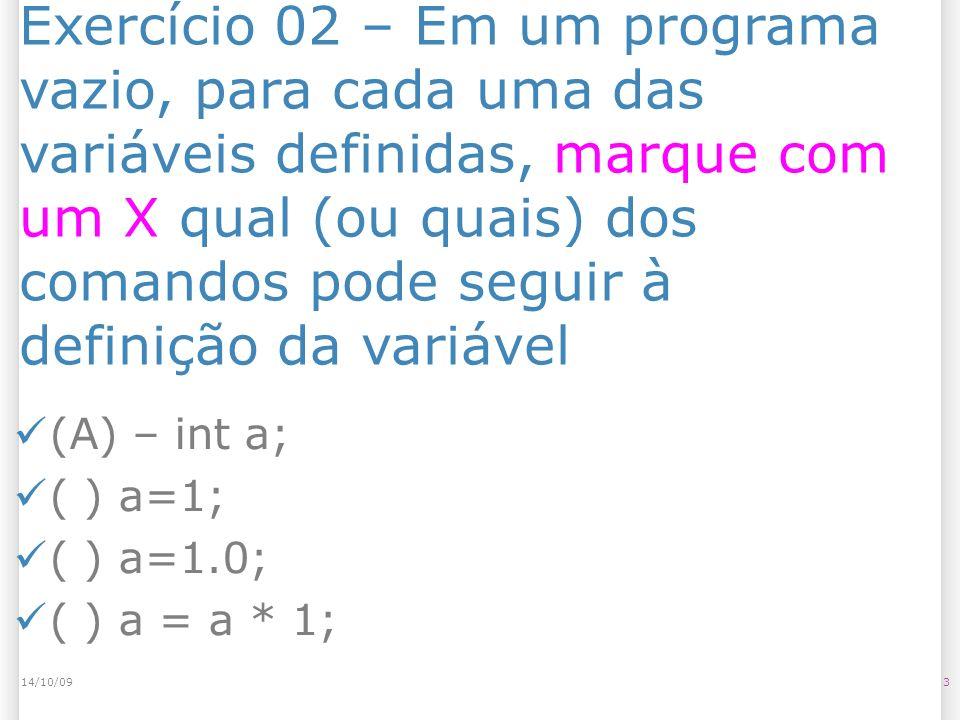 Exercício 02 – Em um programa vazio, para cada uma das variáveis definidas, marque com um X qual (ou quais) dos comandos pode seguir à definição da va