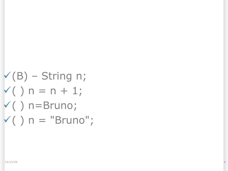 414/10/09 (B) – String n; ( ) n = n + 1; ( ) n=Bruno; ( ) n = Bruno ;
