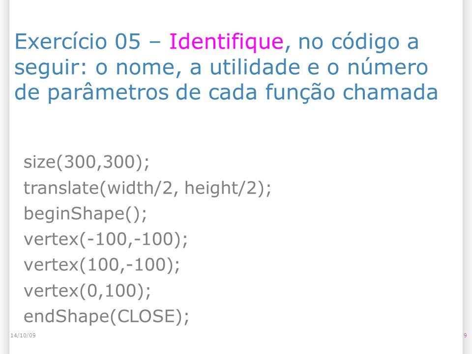 Exercício 05 – Identifique, no código a seguir: o nome, a utilidade e o número de parâmetros de cada função chamada 914/10/09 size(300,300); translate