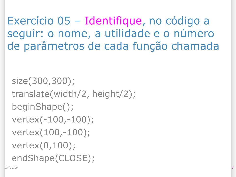 a) 2014/10/09 int sd(int d) { int a = d % 10; return a; } void setup() { int x = 524; int y = sd(x) + sd(x/10) + sd(x/100); println(y); }