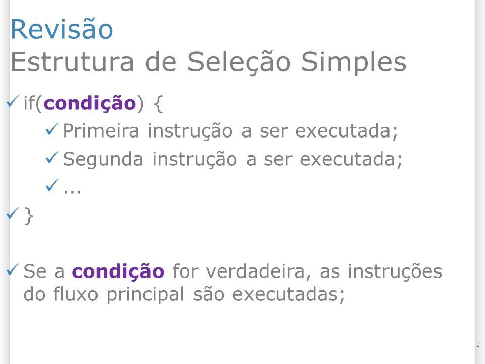 Revisão Estrutura de Seleção Simples 2 if(condição) { Primeira instrução a ser executada; Segunda instrução a ser executada;... } Se a condição for ve
