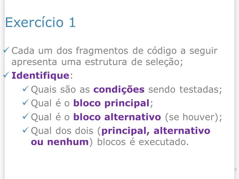 Exercício 1, letra a 6 String nome = Admin ; if(nome== admin ) { println( Olá, Administrador! ); } Condição: Bloco principal: Bloco alternativo: Bloco executado: