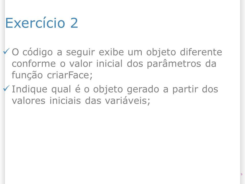 Exercício 2, letra a 10 void criarFace(int rosto, int nariz) { if(rosto==0) { rect(10,10,80,80); if(nariz==0) { rect(40,40,20,20); } else { ellipse(50,50,10,5); } } else { ellipse(50,50,90,90); } void setup () { criarFace(0,0); }