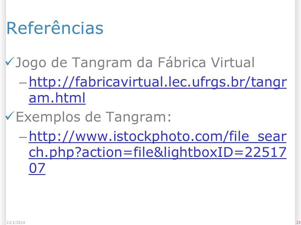 Referências Jogo de Tangram da Fábrica Virtual – http://fabricavirtual.lec.ufrgs.br/tangr am.html http://fabricavirtual.lec.ufrgs.br/tangr am.html Exe