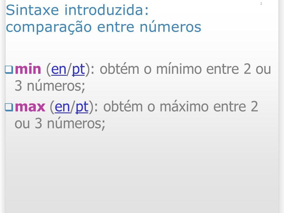 2 Sintaxe introduzida: comparação entre números min (en/pt): obtém o mínimo entre 2 ou 3 números;enpt max (en/pt): obtém o máximo entre 2 ou 3 números;enpt