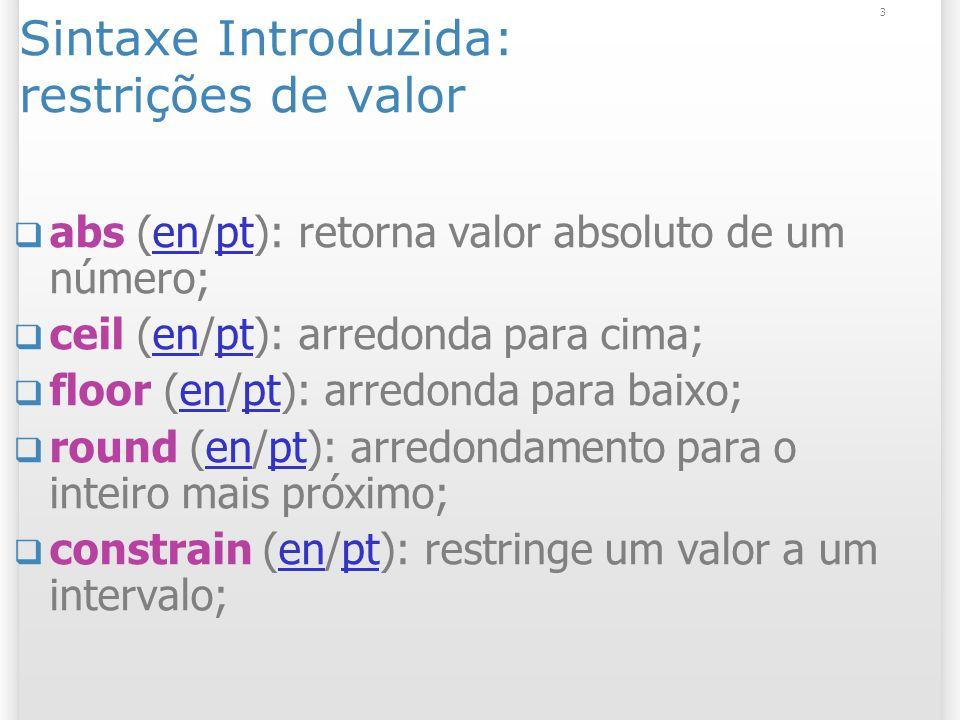 3 Sintaxe Introduzida: restrições de valor abs (en/pt): retorna valor absoluto de um número;enpt ceil (en/pt): arredonda para cima;enpt floor (en/pt): arredonda para baixo;enpt round (en/pt): arredondamento para o inteiro mais próximo;enpt constrain (en/pt): restringe um valor a um intervalo;enpt