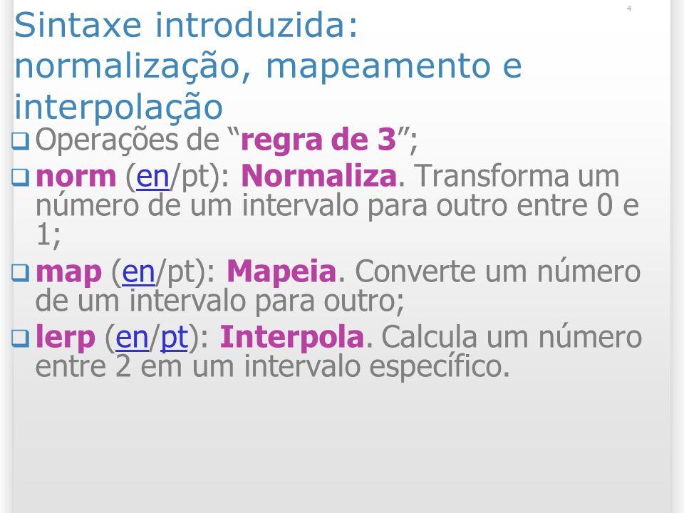 4 Sintaxe introduzida: normalização, mapeamento e interpolação Operações de regra de 3; norm (en/pt): Normaliza.