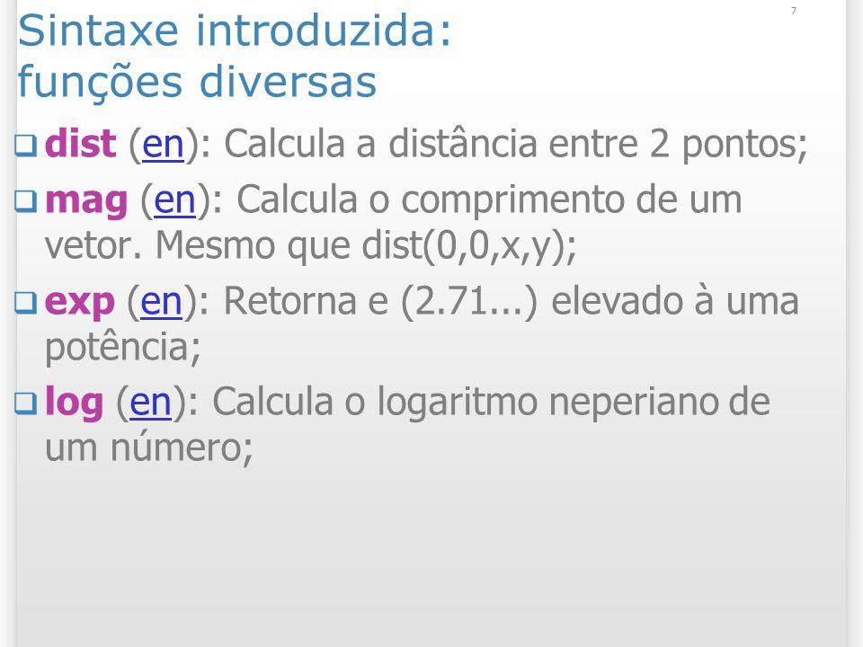 8 Restrições e comparações min, max, abs, ceil, floor, round float a = min(2.3, 3.1); // valor mínimo println(a); // Exibe 2.3; float b = max(2.3, 3.1); // valor máx println(b); // Exibe 3.1; float c = abs(-12); // valor absoluto println(c); // Exibe 12.0 float d = ceil(12.2); // arredonda cima println(d); // Exibe 13