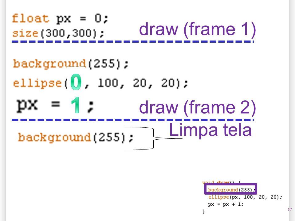 17 draw (frame 1) Limpa tela draw (frame 2)
