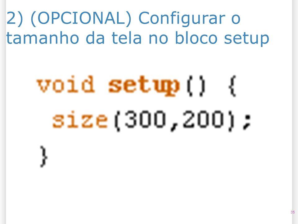 2) (OPCIONAL) Configurar o tamanho da tela no bloco setup 35