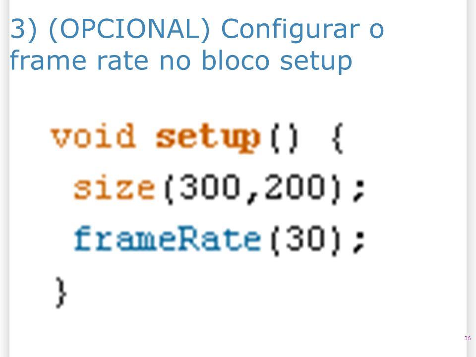 3) (OPCIONAL) Configurar o frame rate no bloco setup 36