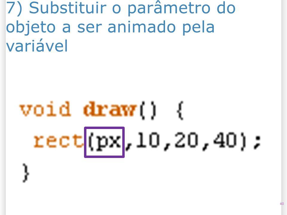 7) Substituir o parâmetro do objeto a ser animado pela variável 40