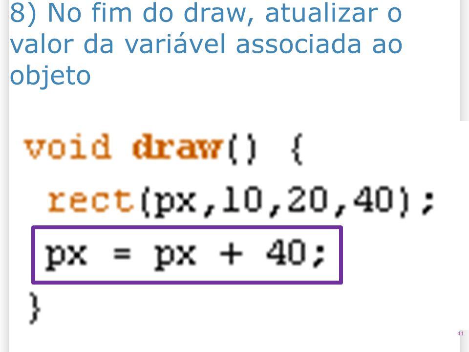 8) No fim do draw, atualizar o valor da variável associada ao objeto 41