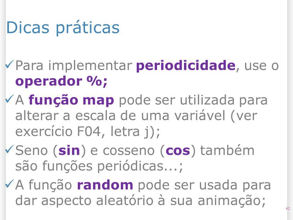 Dicas práticas 42 Para implementar periodicidade, use o operador %; A função map pode ser utilizada para alterar a escala de uma variável (ver exercíc