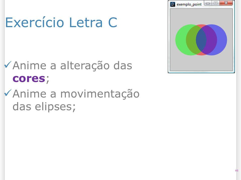 Exercício Letra C 46 Anime a alteração das cores; Anime a movimentação das elipses;