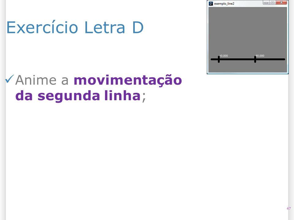 Exercício Letra D 47 Anime a movimentação da segunda linha;