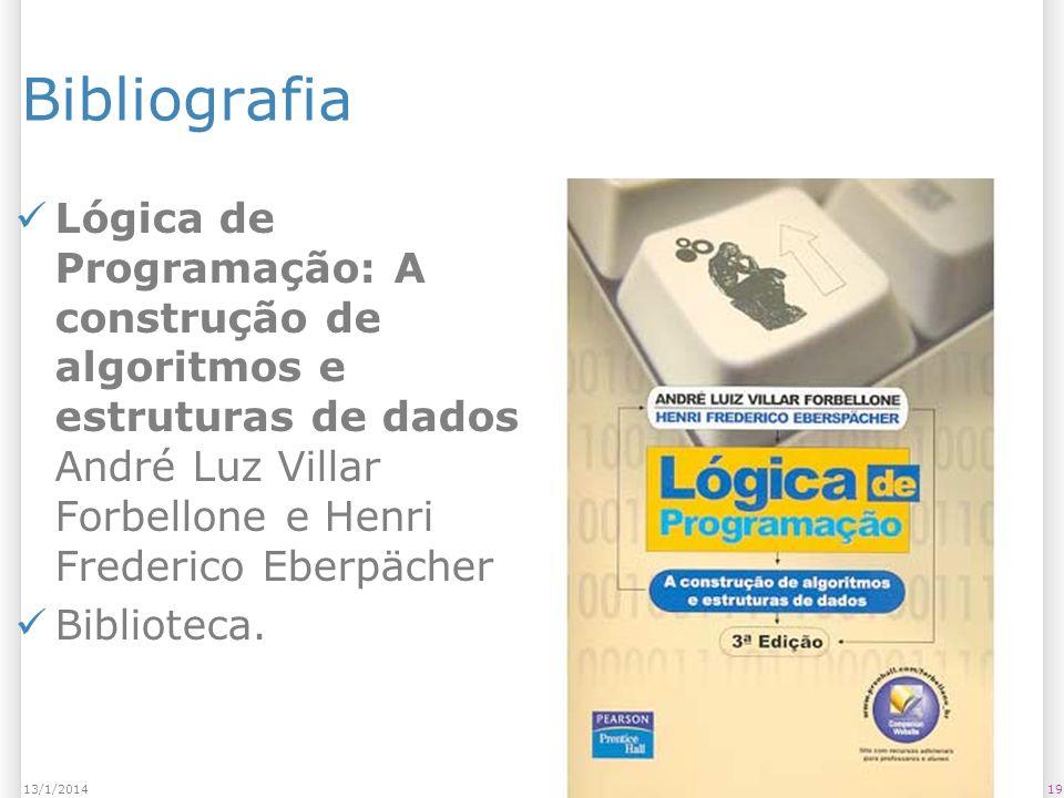 1913/1/2014 Bibliografia Lógica de Programação: A construção de algoritmos e estruturas de dados André Luz Villar Forbellone e Henri Frederico Eberpächer Biblioteca.