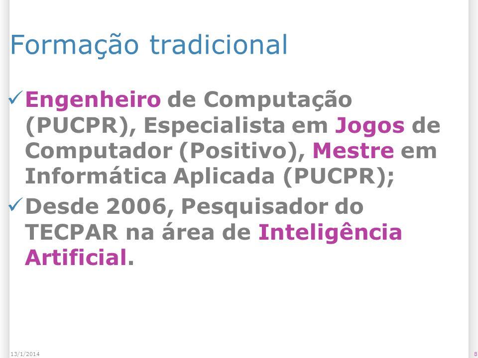 813/1/2014 Formação tradicional Engenheiro de Computação (PUCPR), Especialista em Jogos de Computador (Positivo), Mestre em Informática Aplicada (PUCPR); Desde 2006, Pesquisador do TECPAR na área de Inteligência Artificial.