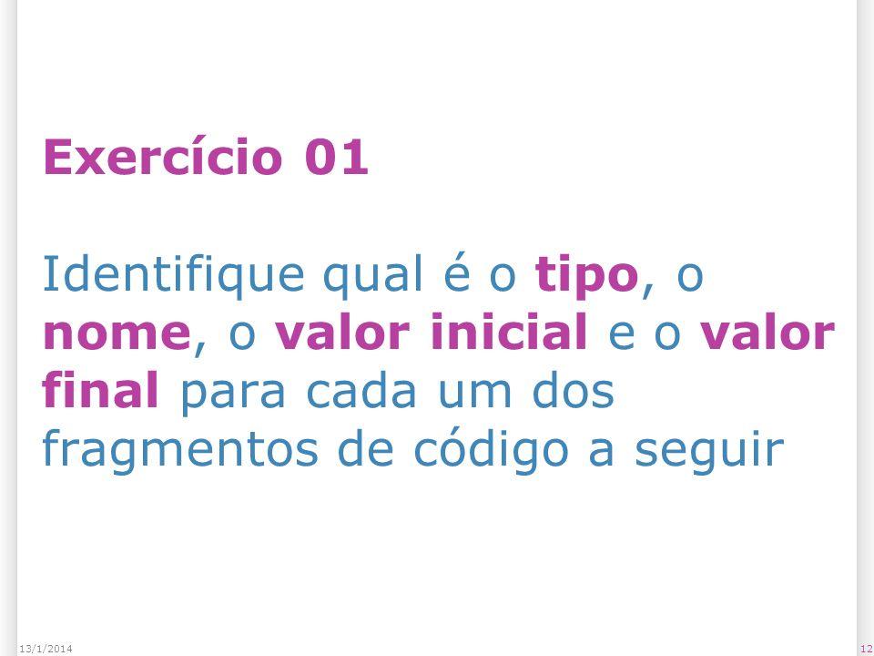 Exercício 01 Identifique qual é o tipo, o nome, o valor inicial e o valor final para cada um dos fragmentos de código a seguir 1213/1/2014