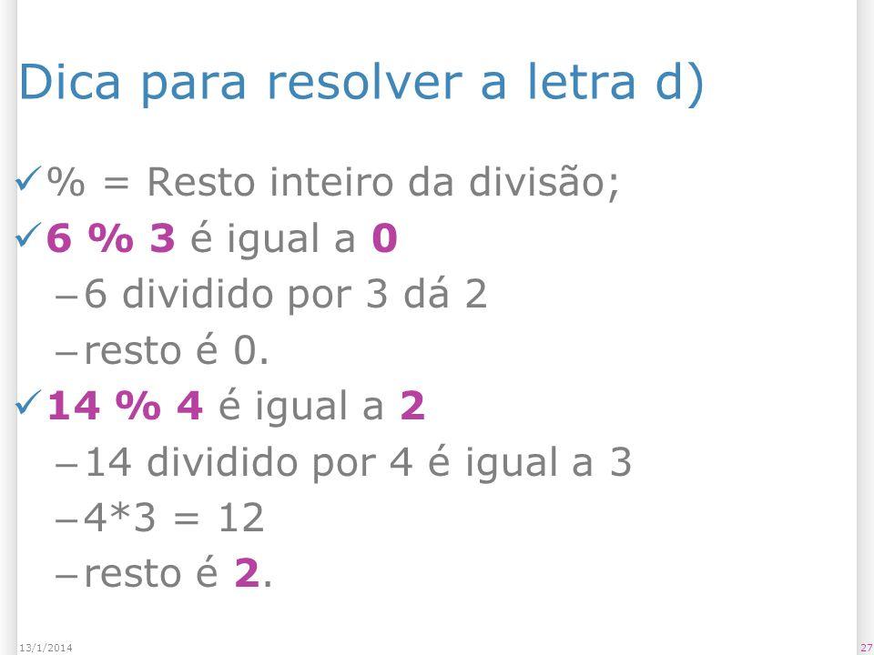 Dica para resolver a letra d) % = Resto inteiro da divisão; 6 % 3 é igual a 0 – 6 dividido por 3 dá 2 – resto é 0. 14 % 4 é igual a 2 – 14 dividido po