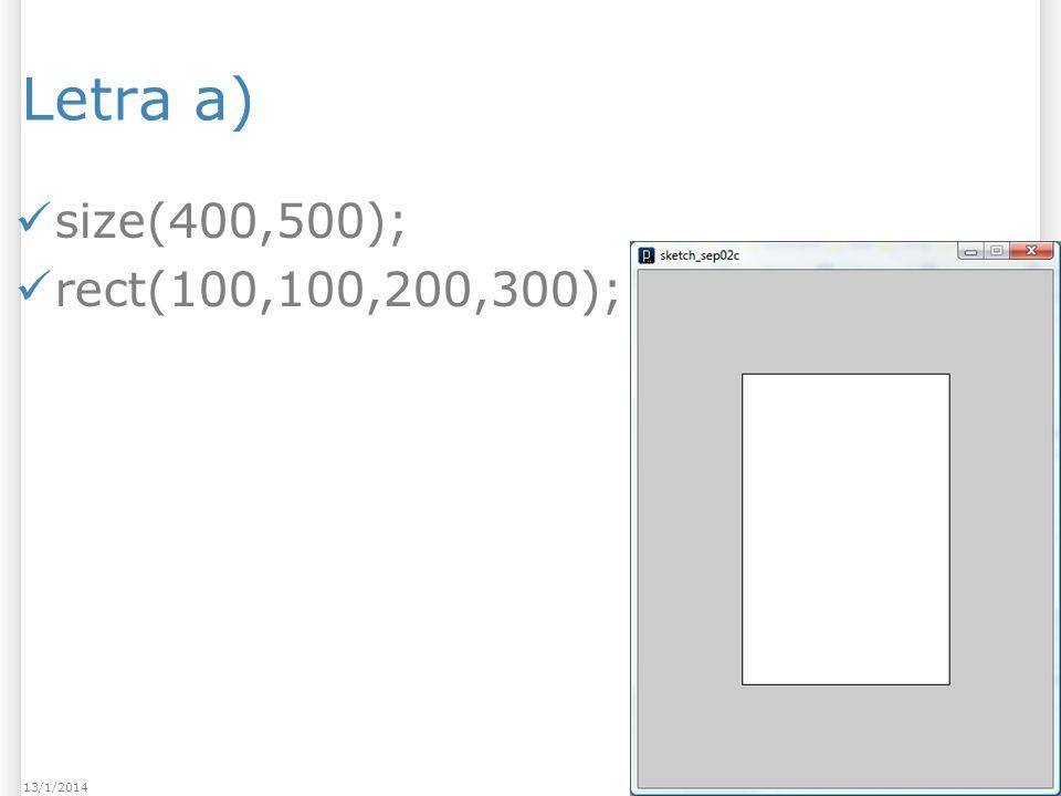 Letra a) size(400,500); rect(100,100,200,300); 3113/1/2014