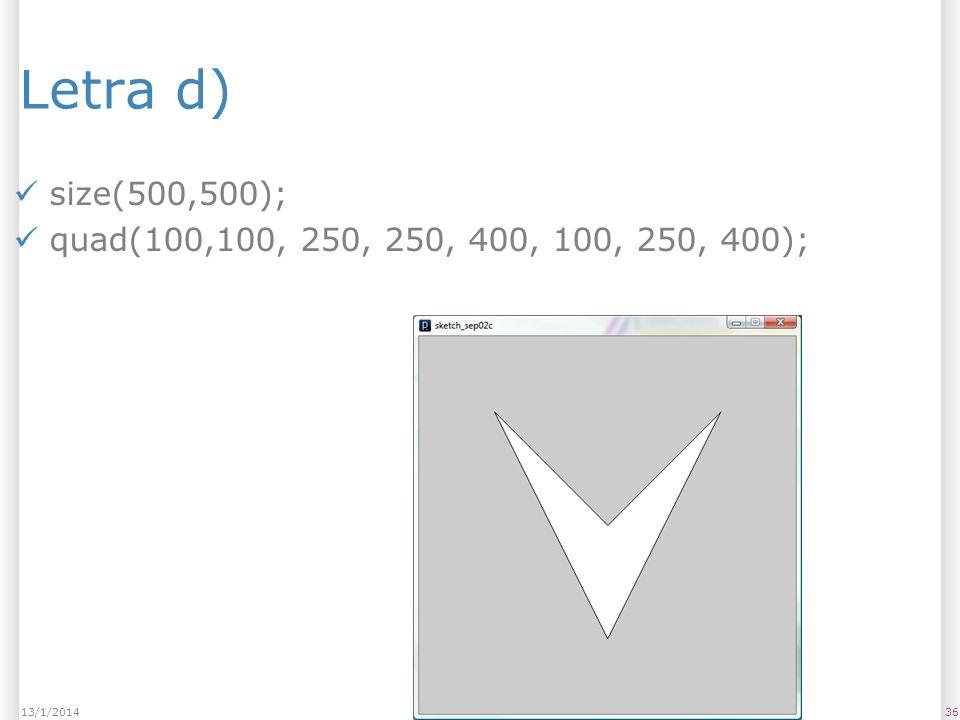 Letra d) size(500,500); quad(100,100, 250, 250, 400, 100, 250, 400); 3613/1/2014