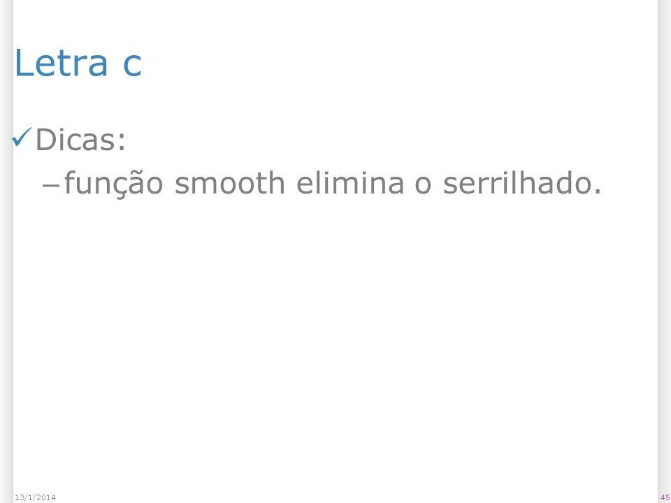 Letra c Dicas: – função smooth elimina o serrilhado. 4513/1/2014