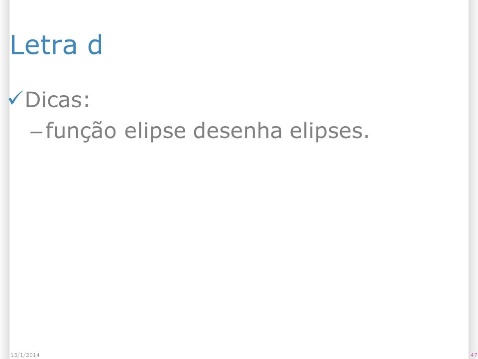Letra d Dicas: – função elipse desenha elipses. 4713/1/2014