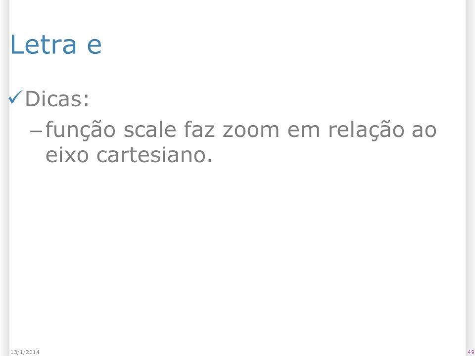 Letra e Dicas: – função scale faz zoom em relação ao eixo cartesiano. 4913/1/2014