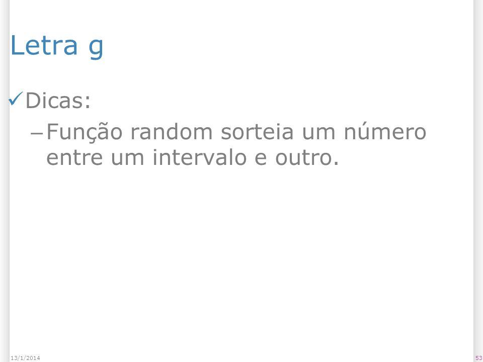 Letra g Dicas: – Função random sorteia um número entre um intervalo e outro. 5313/1/2014