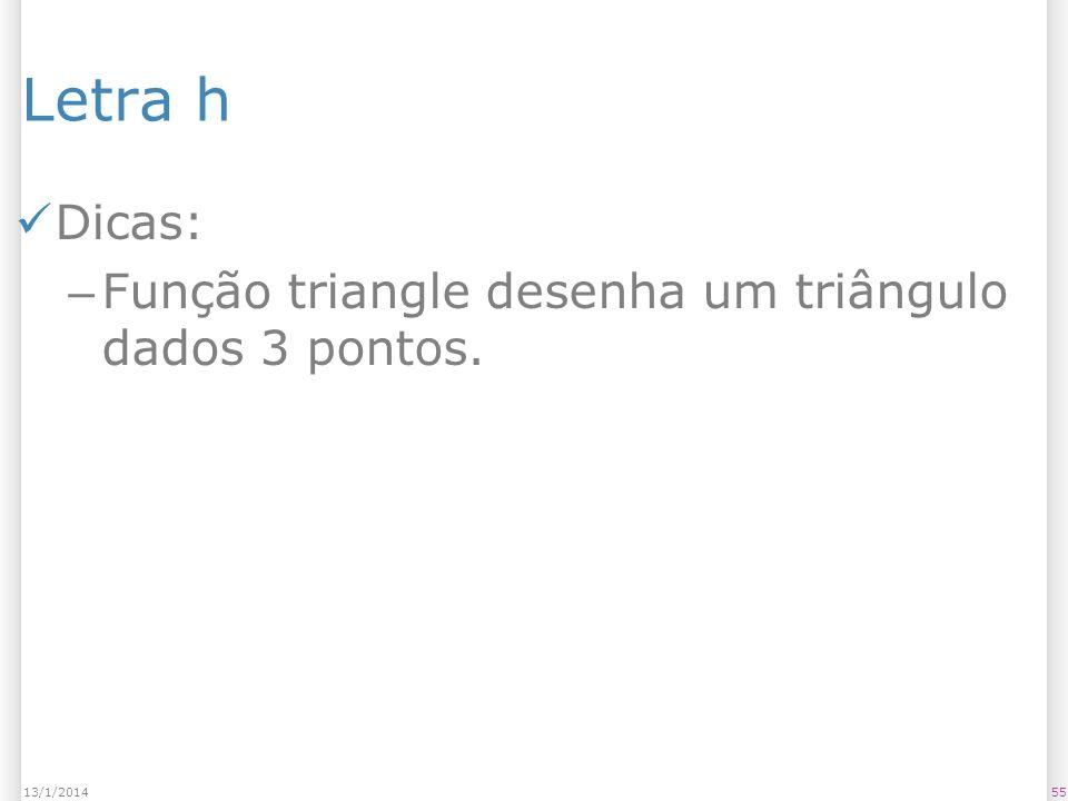 Letra h Dicas: – Função triangle desenha um triângulo dados 3 pontos. 5513/1/2014