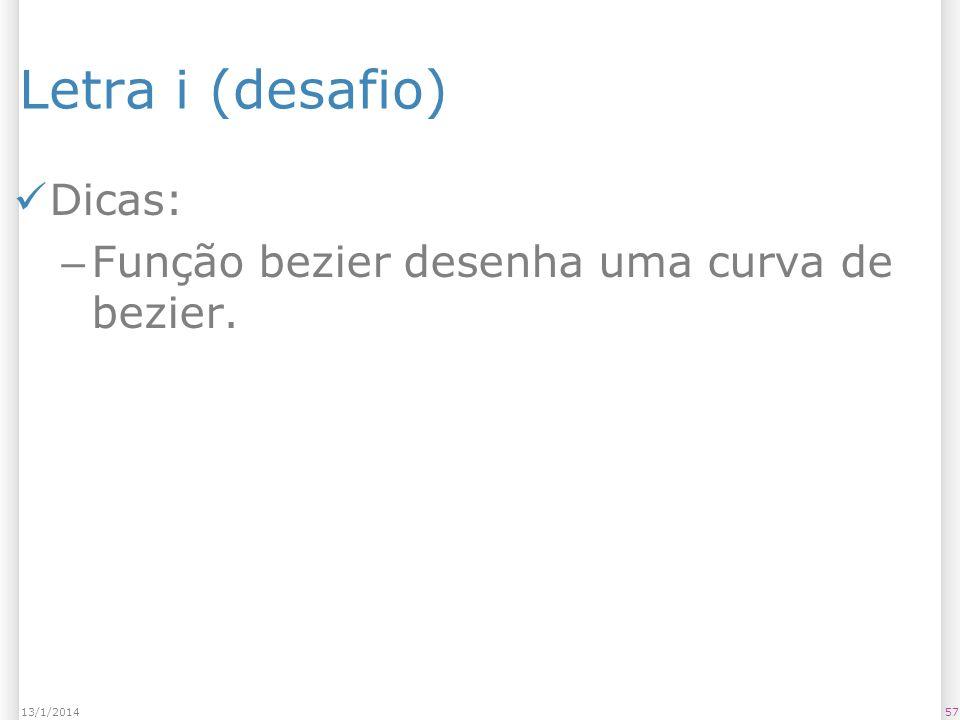 Letra i (desafio) Dicas: – Função bezier desenha uma curva de bezier. 5713/1/2014