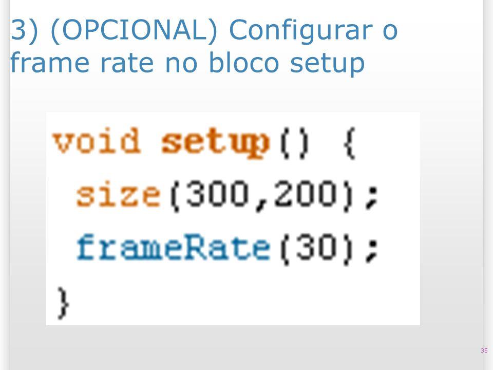 3) (OPCIONAL) Configurar o frame rate no bloco setup 35
