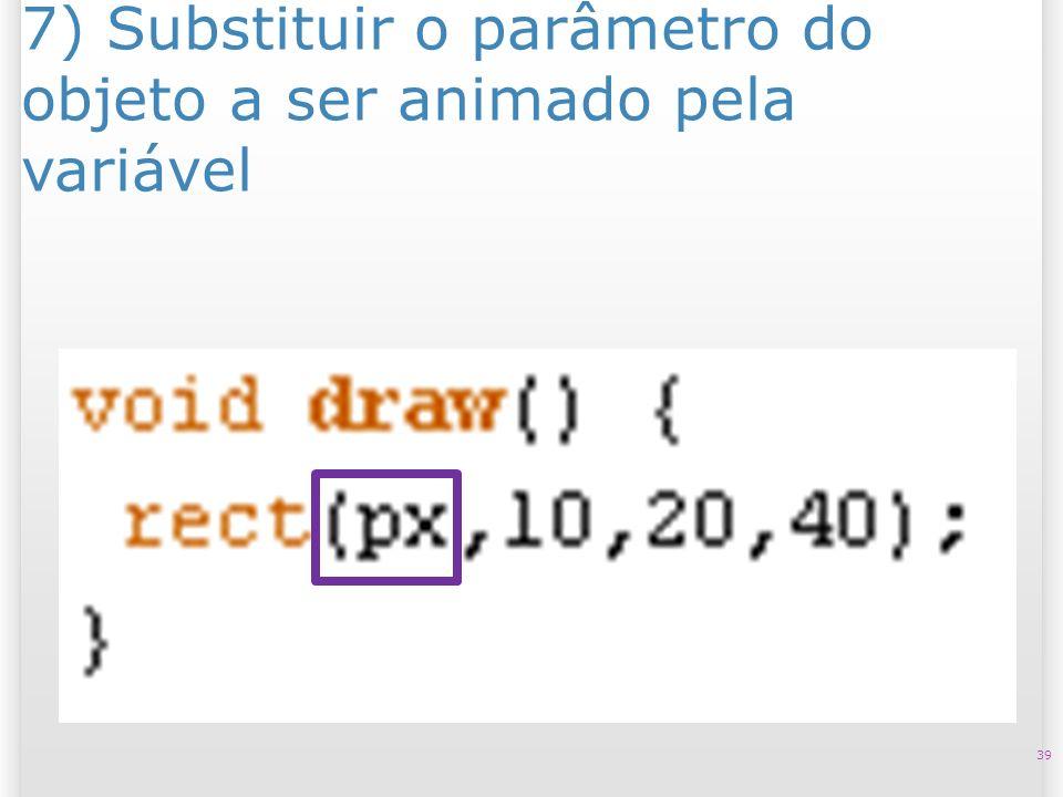 7) Substituir o parâmetro do objeto a ser animado pela variável 39