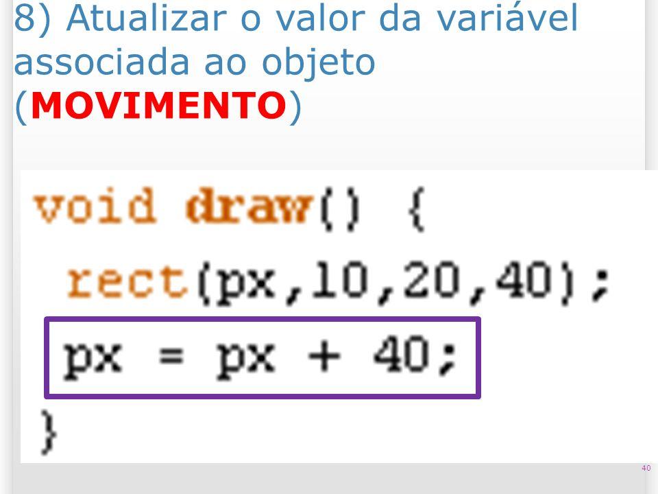 8) Atualizar o valor da variável associada ao objeto (MOVIMENTO) 40