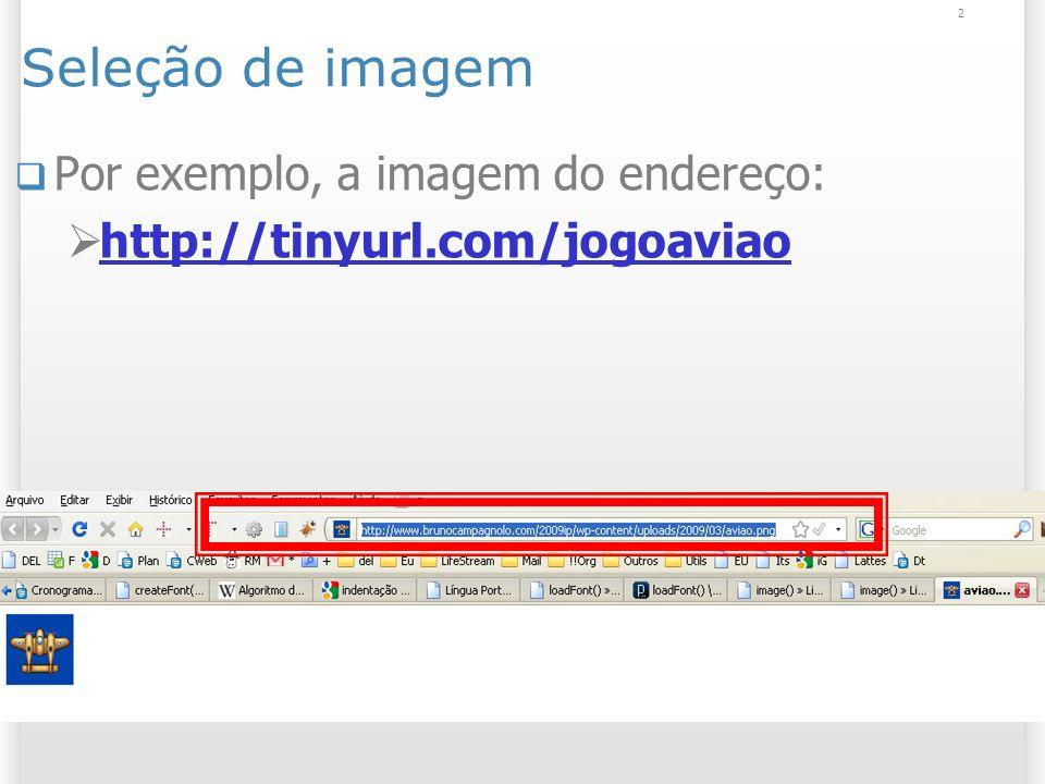 2 Seleção de imagem Por exemplo, a imagem do endereço: http://tinyurl.com/jogoaviao
