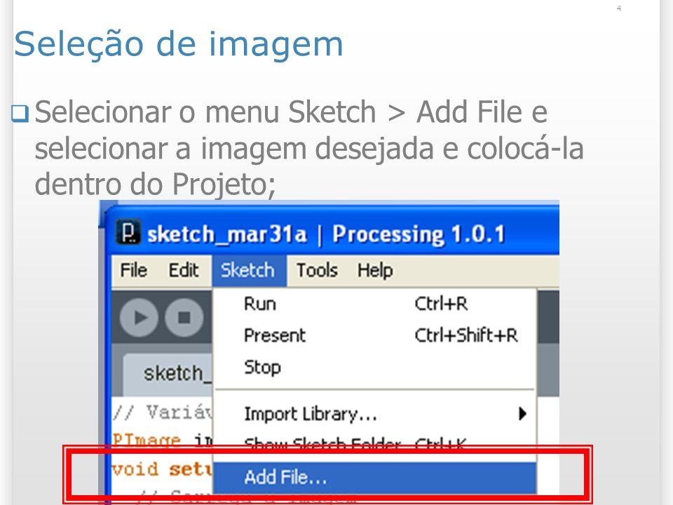 4 Seleção de imagem Selecionar o menu Sketch > Add File e selecionar a imagem desejada e colocá-la dentro do Projeto;