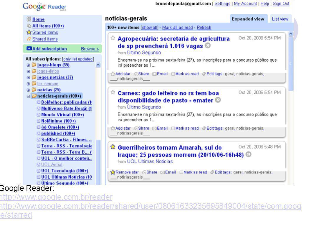 Google Reader: http://www.google.com.br/reader http://www.google.com.br/reader/shared/user/08061633235695849004/state/com.goog le/starred